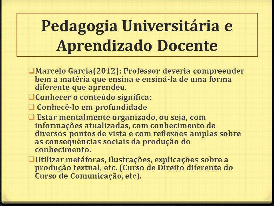 Marcelo Garcia(2012): Professor deveria compreender bem a matéria que ensina e ensiná-la de uma forma diferente que aprendeu.