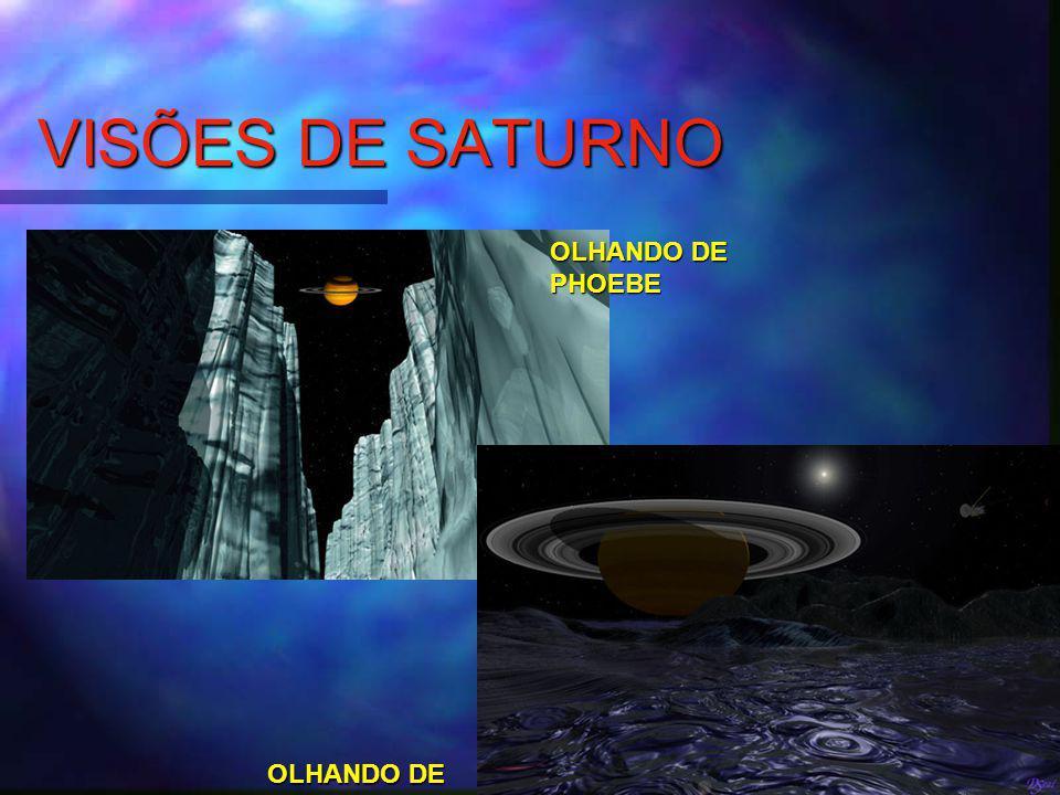 VISÕES DE SATURNO OLHANDO DE JAPETO OLHANDO DE PHOEBE