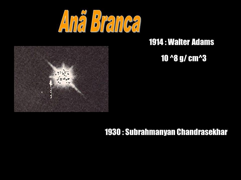 1914 : Walter Adams 1930 : Subrahmanyan Chandrasekhar 10 ^8 g/ cm^3