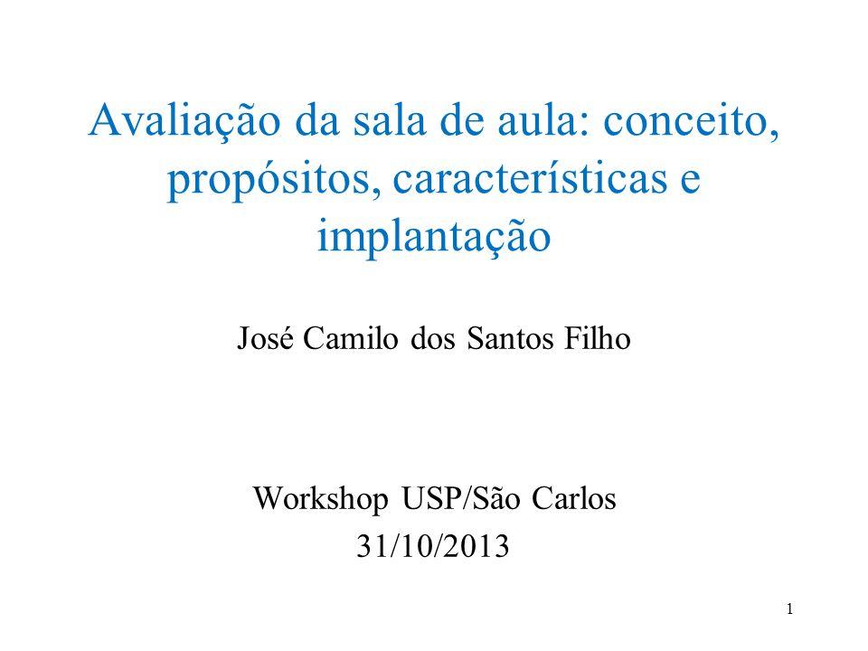 Avaliação da sala de aula: conceito, propósitos, características e implantação José Camilo dos Santos Filho Workshop USP/São Carlos 31/10/2013 1