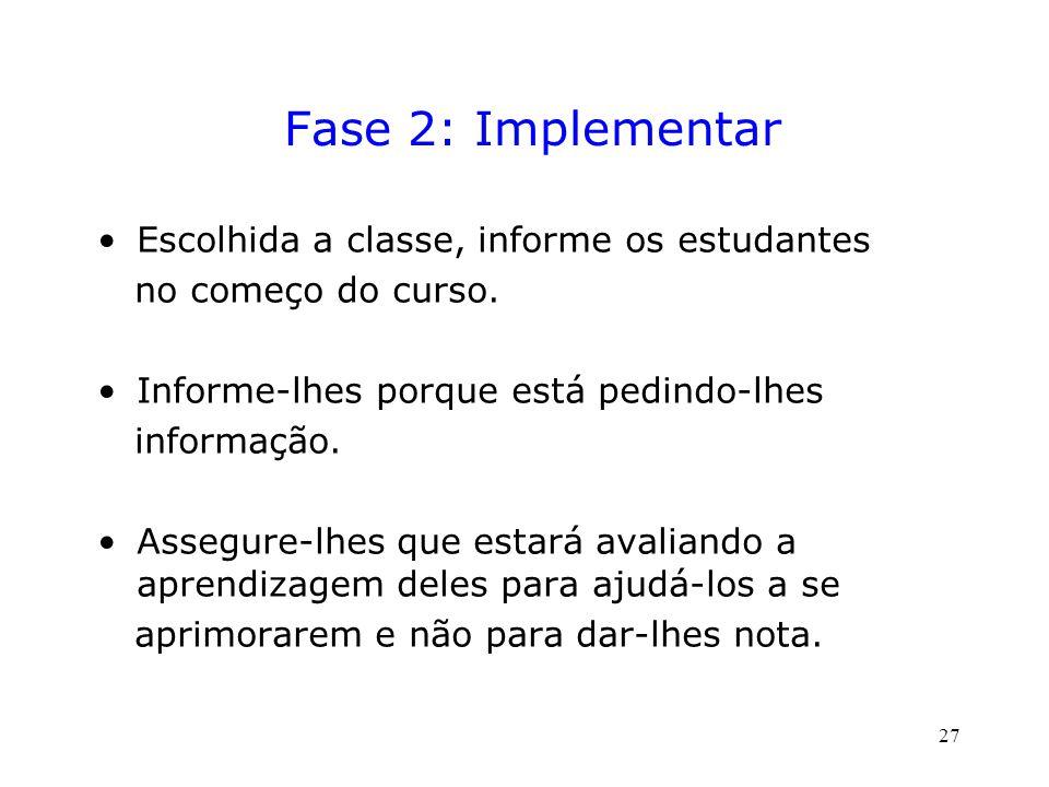 Fase 2: Implementar Escolhida a classe, informe os estudantes no começo do curso.