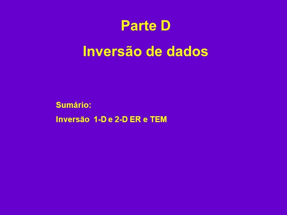 Parte D Inversão de dados Sumário: Inversão 1-D e 2-D ER e TEM