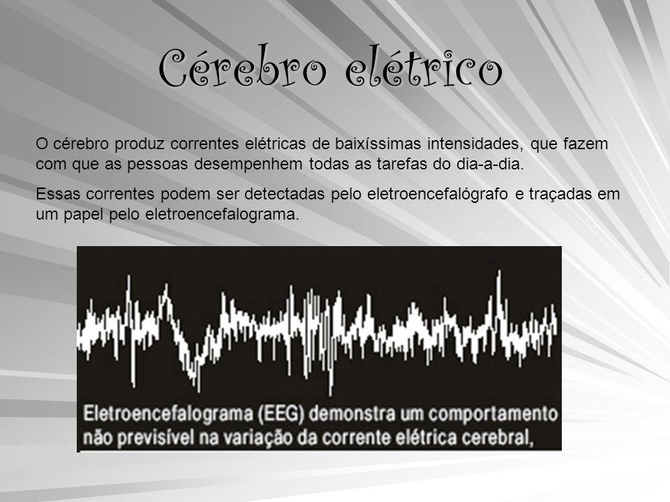 Cérebro elétrico O cérebro produz correntes elétricas de baixíssimas intensidades, que fazem com que as pessoas desempenhem todas as tarefas do dia-a-dia.