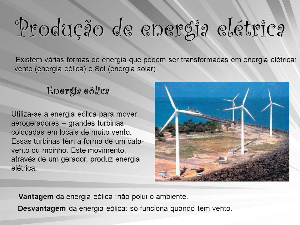 Produção de energia elétrica Existem várias formas de energia que podem ser transformadas em energia elétrica: vento (energia eólica) e Sol (energia solar).
