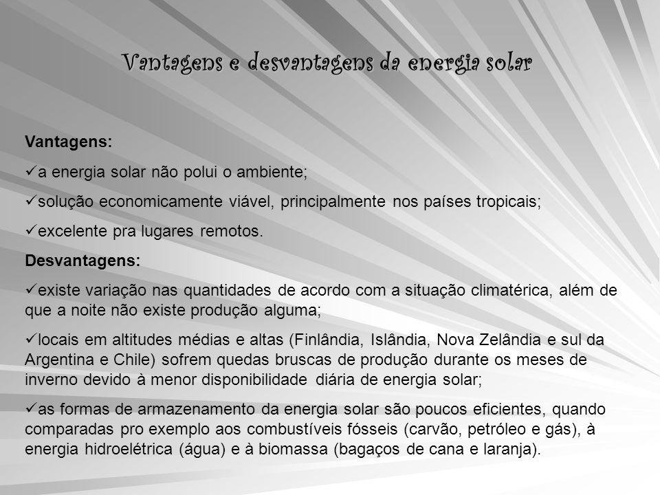 Vantagens e desvantagens da energia solar Vantagens: a energia solar não polui o ambiente; solução economicamente viável, principalmente nos países tropicais; excelente pra lugares remotos.