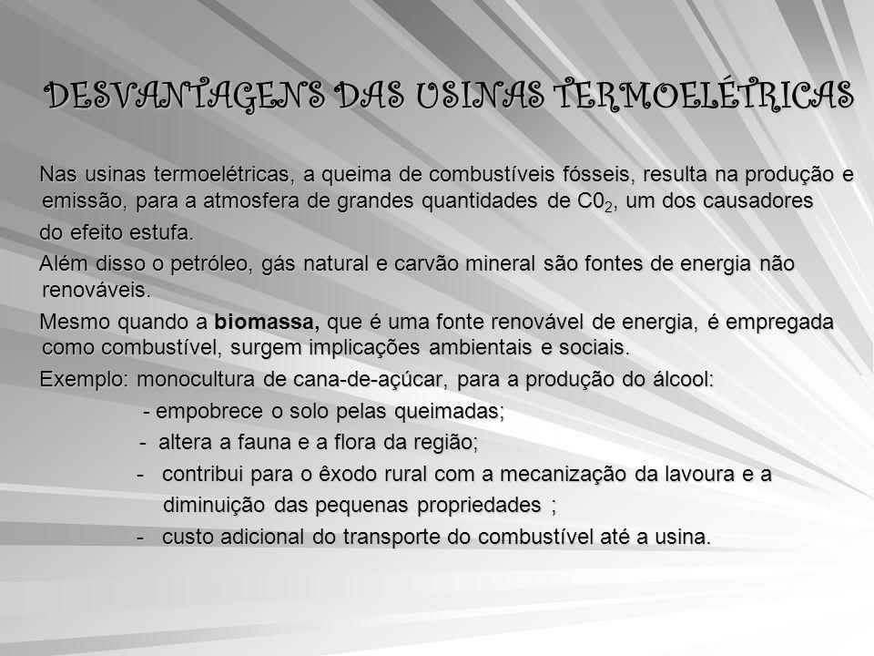 DESVANTAGENS DAS USINAS TERMOELÉTRICAS Nas usinas termoelétricas, a queima de combustíveis fósseis, resulta na produção e emissão, para a atmosfera de grandes quantidades de C0 2, um dos causadores Nas usinas termoelétricas, a queima de combustíveis fósseis, resulta na produção e emissão, para a atmosfera de grandes quantidades de C0 2, um dos causadores do efeito estufa.