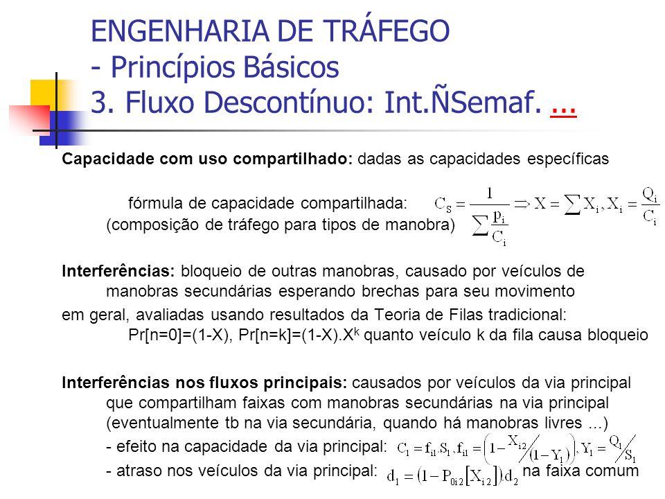 ENGENHARIA DE TRÁFEGO - Princípios Básicos 3. Fluxo Descontínuo: Int.ÑSemaf....... Capacidade com uso compartilhado: dadas as capacidades específicas