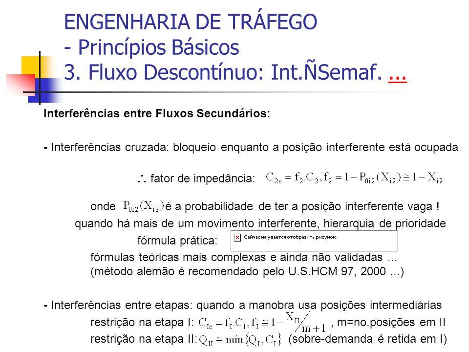 ENGENHARIA DE TRÁFEGO - Princípios Básicos 3. Fluxo Descontínuo: Int.ÑSemaf....... Interferências entre Fluxos Secundários: - Interferências cruzada: