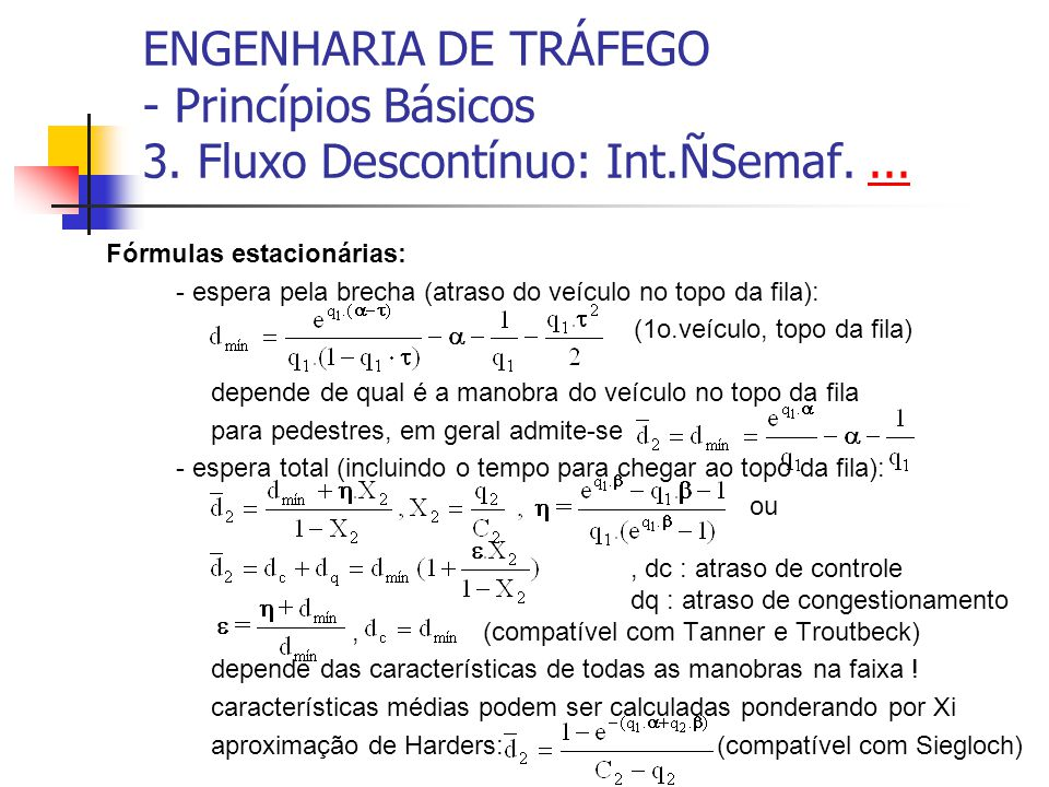 ENGENHARIA DE TRÁFEGO - Princípios Básicos 3. Fluxo Descontínuo: Int.ÑSemaf....... Fórmulas estacionárias: - espera pela brecha (atraso do veículo no