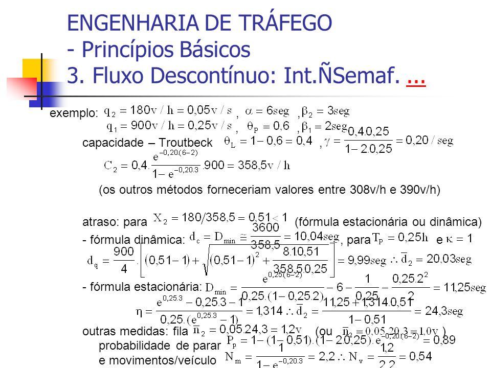 ENGENHARIA DE TRÁFEGO - Princípios Básicos 3. Fluxo Descontínuo: Int.ÑSemaf....... exemplo:,,,, capacidade – Troutbeck, (os outros métodos forneceriam
