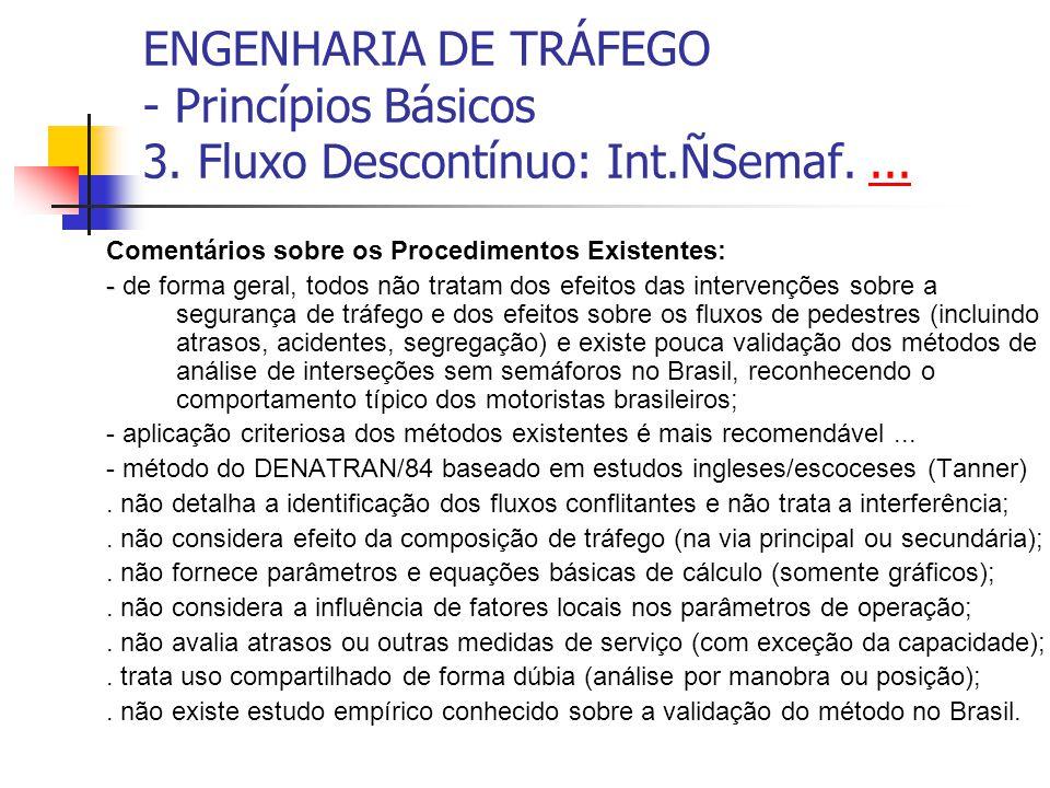 ENGENHARIA DE TRÁFEGO - Princípios Básicos 3. Fluxo Descontínuo: Int.ÑSemaf....... Comentários sobre os Procedimentos Existentes: - - de forma geral,