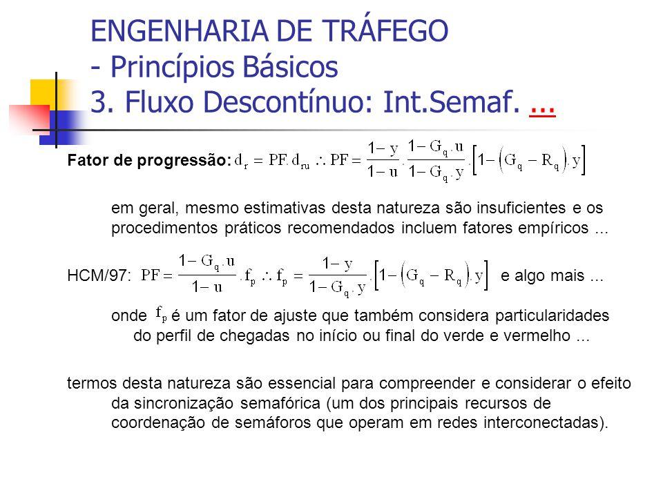 ENGENHARIA DE TRÁFEGO - Princípios Básicos 3. Fluxo Descontínuo: Int.Semaf....... Fator de progressão: em geral, mesmo estimativas desta natureza são