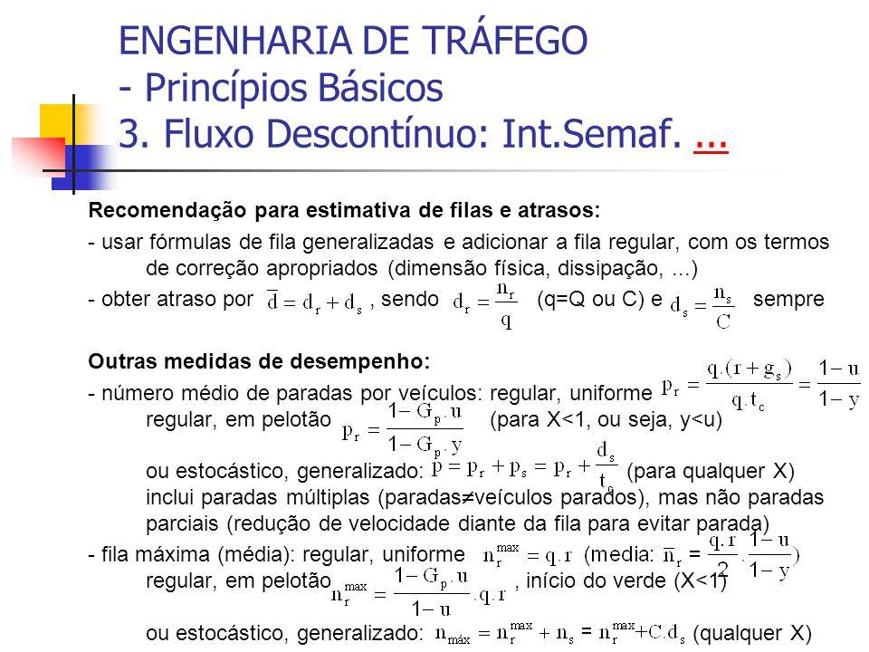 ENGENHARIA DE TRÁFEGO - Princípios Básicos 3. Fluxo Descontínuo: Int.Semaf....... Recomendação para estimativa de filas e atrasos: - usar fórmulas de