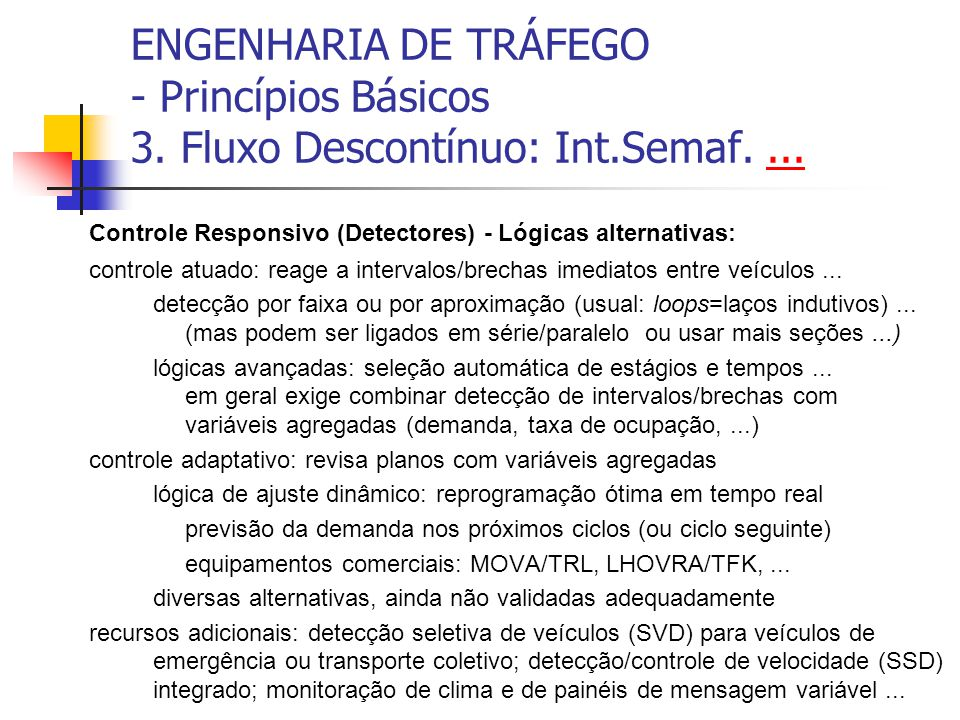 ENGENHARIA DE TRÁFEGO - Princípios Básicos 3. Fluxo Descontínuo: Int.Semaf....... Controle Responsivo (Detectores) - Lógicas alternativas: controle at