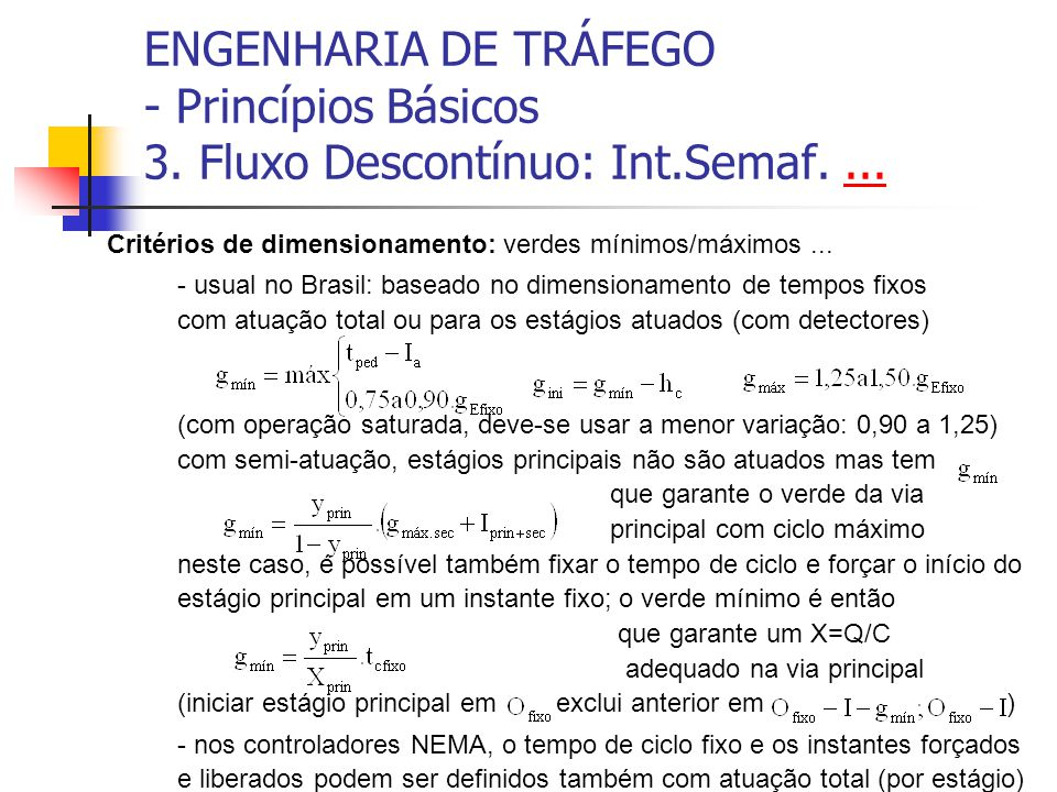 ENGENHARIA DE TRÁFEGO - Princípios Básicos 3. Fluxo Descontínuo: Int.Semaf....... Critérios de dimensionamento: verdes mínimos/máximos... - usual no B