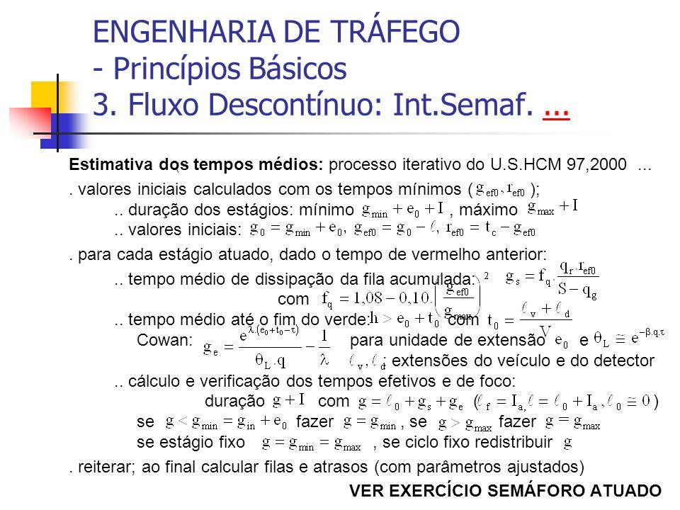 ENGENHARIA DE TRÁFEGO - Princípios Básicos 3. Fluxo Descontínuo: Int.Semaf....... Estimativa dos tempos médios: processo iterativo do U.S.HCM 97,2000.