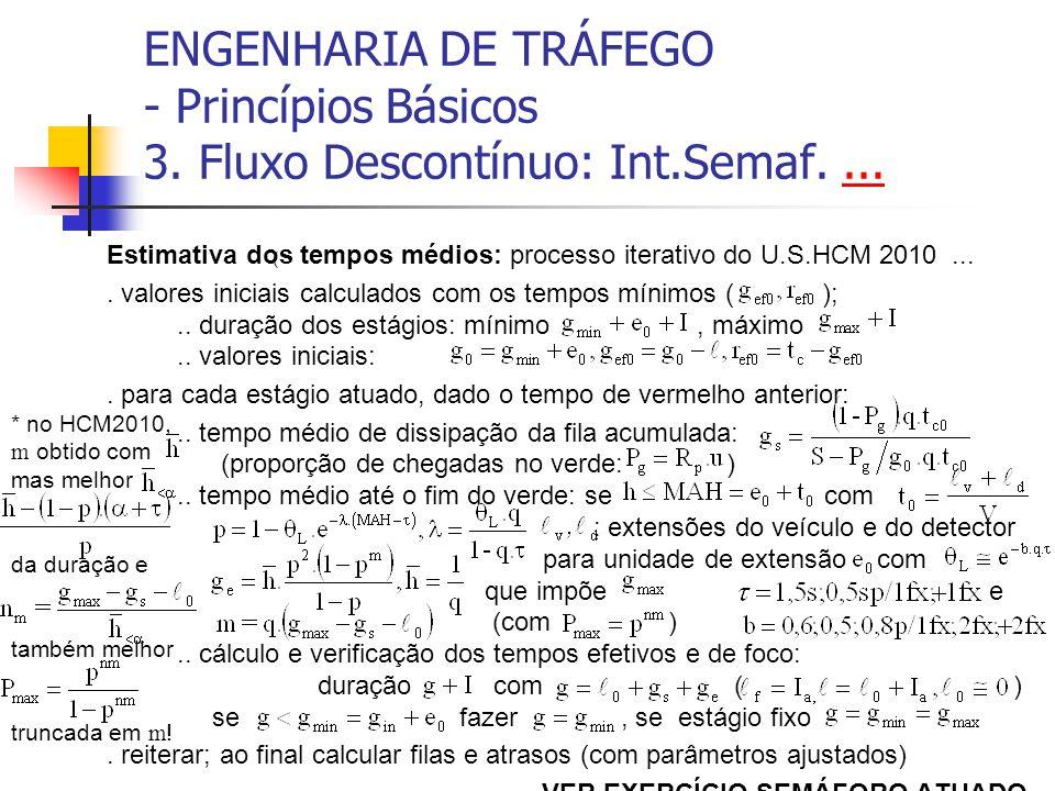 ENGENHARIA DE TRÁFEGO - Princípios Básicos 3. Fluxo Descontínuo: Int.Semaf....... Estimativa dos tempos médios: processo iterativo do U.S.HCM 2010....