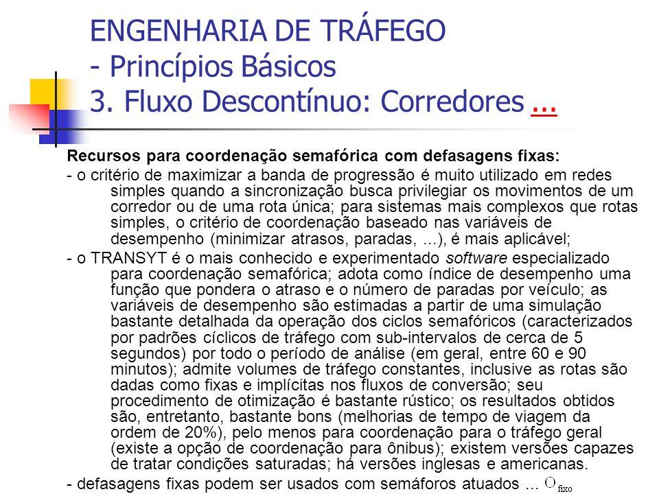 ENGENHARIA DE TRÁFEGO - Princípios Básicos 3. Fluxo Descontínuo: Corredores...... Recursos para coordenação semafórica com defasagens fixas: - o crité