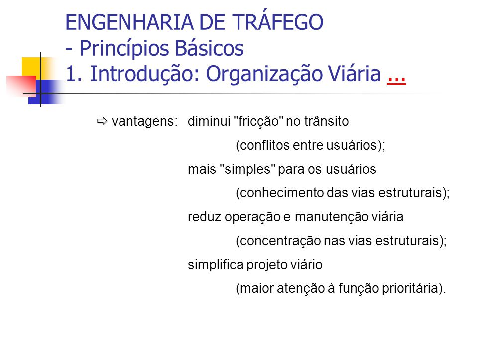 ENGENHARIA DE TRÁFEGO - Princípios Básicos 1. Introdução: Organização Viária...... vantagens:diminui