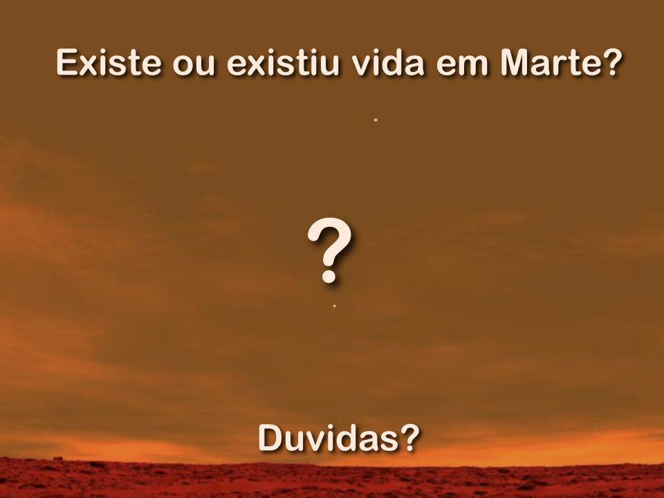 Existe ou existiu vida em Marte? ? Duvidas?