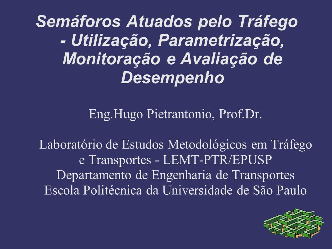 Semáforos Atuados pelo Tráfego - Utilização, Parametrização, Monitoração e Avaliação de Desempenho Eng.Hugo Pietrantonio, Prof.Dr. Laboratório de Estu