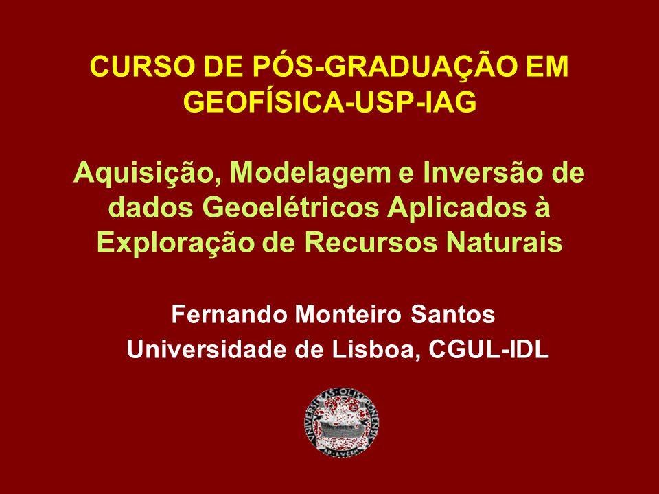 CURSO DE PÓS-GRADUAÇÃO EM GEOFÍSICA-USP-IAG Aquisição, Modelagem e Inversão de dados Geoelétricos Aplicados à Exploração de Recursos Naturais Fernando