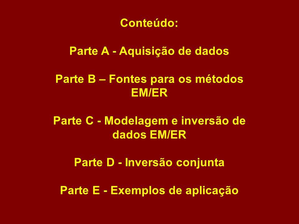 Conteúdo: Parte A - Aquisição de dados Parte B – Fontes para os métodos EM/ER Parte C - Modelagem e inversão de dados EM/ER Parte D - Inversão conjunt