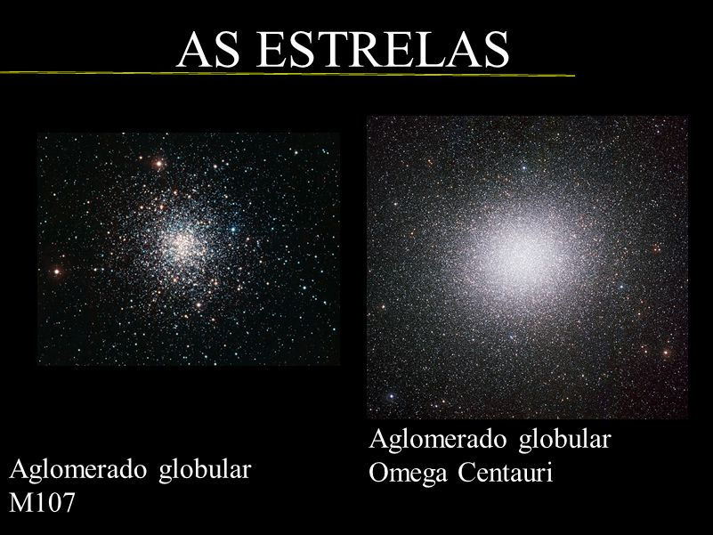 Aglomerado globular M107 AS ESTRELAS Aglomerado globular Omega Centauri