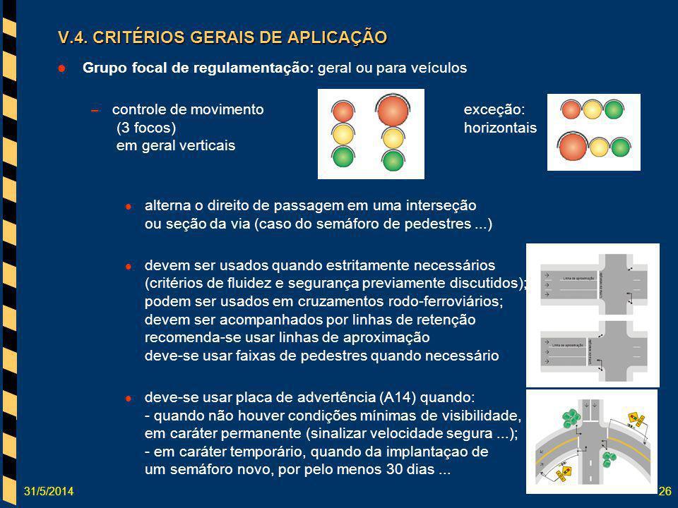 31/5/201426 Grupo focal de regulamentação: geral ou para veículos – controle de movimentoexceção: (3 focos)horizontais em geral verticais alterna o di