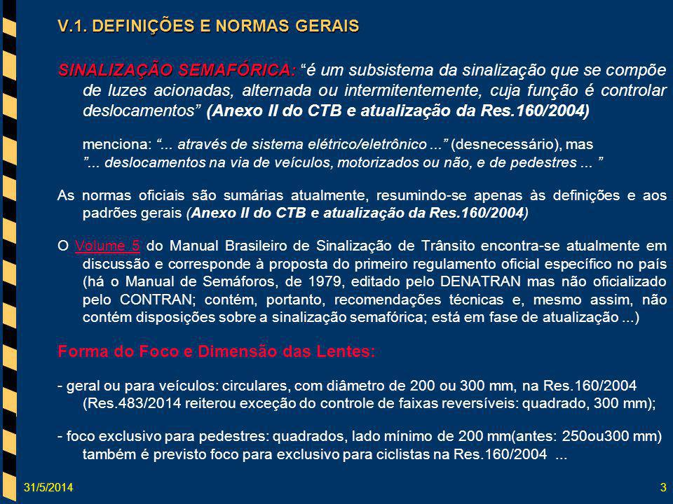 31/5/201444 V.5. CRITÉRIOS DE POSICIONAMENTO Depois do cruzamento Antes do Cruzamento