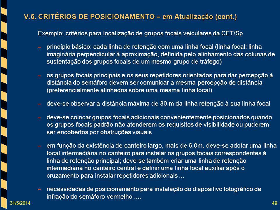 31/5/201449 V.5. CRITÉRIOS DE POSICIONAMENTO – em Atualização (cont.) Exemplo: critérios para localização de grupos focais veiculares da CET/Sp – prin
