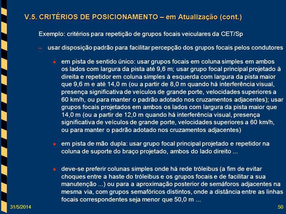 31/5/201450 V.5. CRITÉRIOS DE POSICIONAMENTO – em Atualização (cont.) Exemplo: critérios para repetição de grupos focais veiculares da CET/Sp – usar d