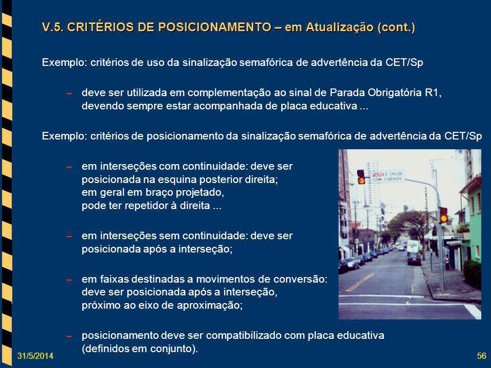 31/5/201456 V.5. CRITÉRIOS DE POSICIONAMENTO – em Atualização (cont.) Exemplo: critérios de uso da sinalização semafórica de advertência da CET/Sp – d