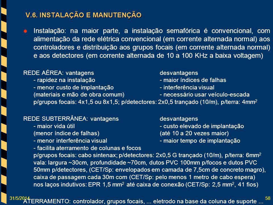 31/5/201458 V.6. INSTALAÇÃO E MANUTENÇÃO Instalação: na maior parte, a instalação semafórica é convencional, com alimentação da rede elétrica convenci