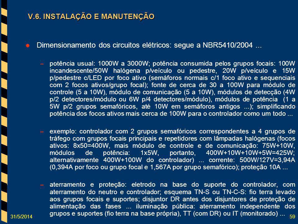 31/5/201459 V.6. INSTALAÇÃO E MANUTENÇÃO Dimensionamento dos circuitos elétricos: segue a NBR5410/2004... – potência usual: 1000W a 3000W; potência co