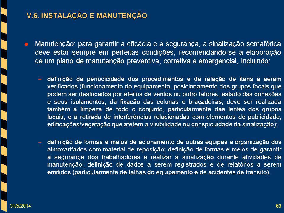 31/5/201463 V.6. INSTALAÇÃO E MANUTENÇÃO Manutenção: para garantir a eficácia e a segurança, a sinalização semafórica deve estar sempre em perfeitas c