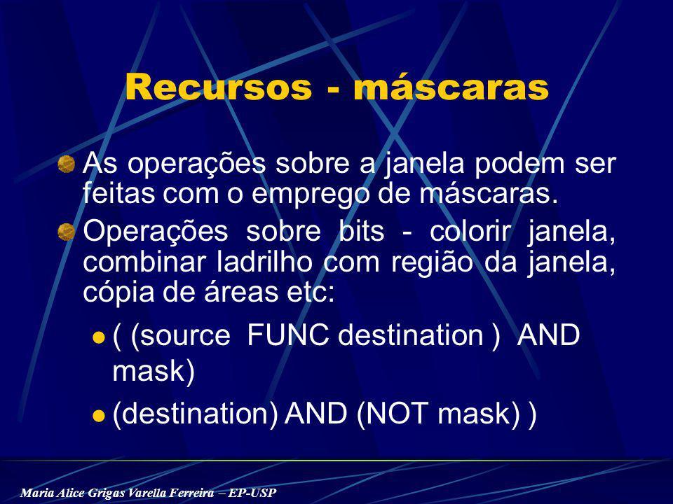 Maria Alice Grigas Varella Ferreira – EP-USP Recursos - máscaras As operações sobre a janela podem ser feitas com o emprego de máscaras.