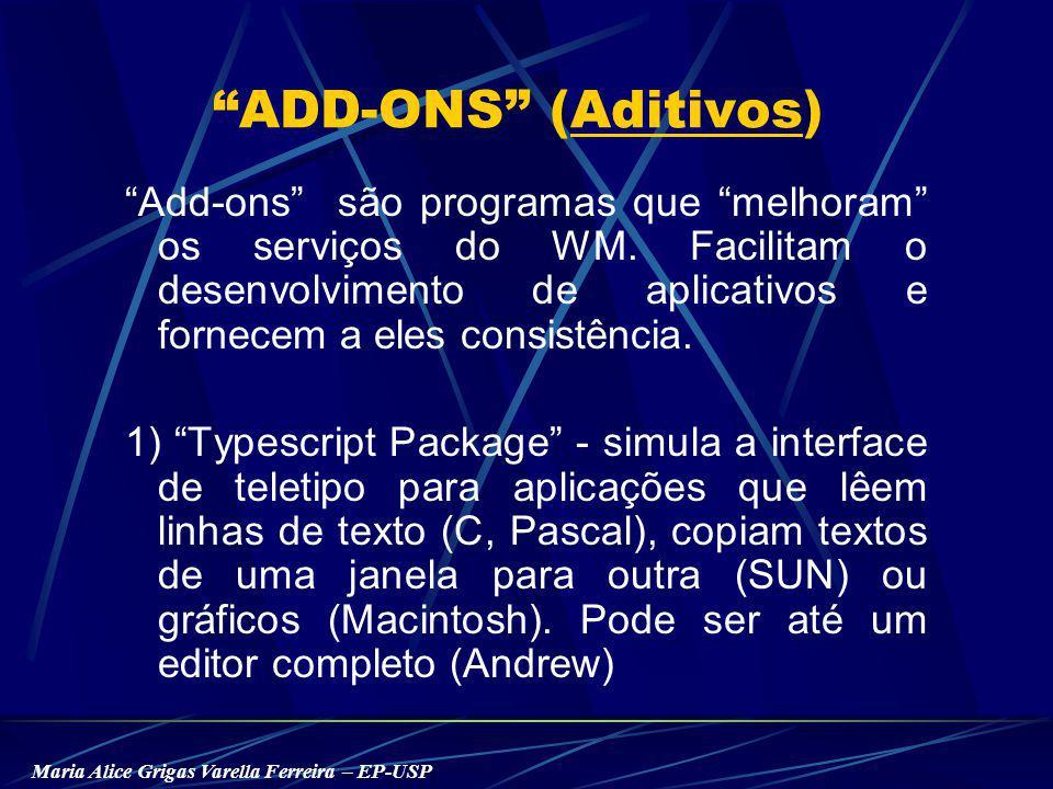 Maria Alice Grigas Varella Ferreira – EP-USP ADD-ONS (Aditivos) Add-ons são programas que melhoram os serviços do WM.