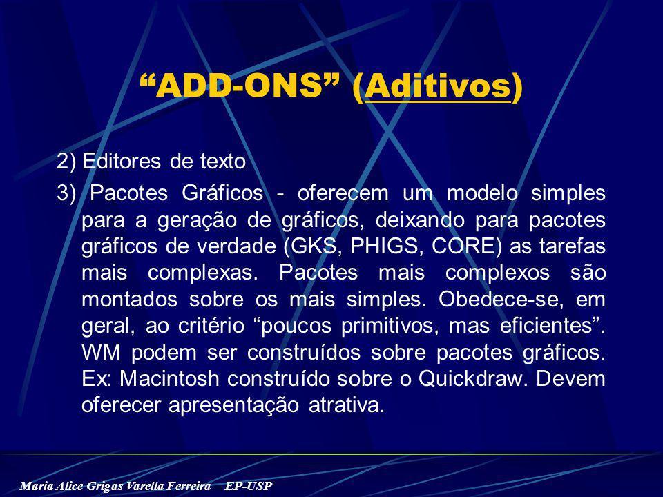 Maria Alice Grigas Varella Ferreira – EP-USP ADD-ONS (Aditivos) 2) Editores de texto 3) Pacotes Gráficos - oferecem um modelo simples para a geração de gráficos, deixando para pacotes gráficos de verdade (GKS, PHIGS, CORE) as tarefas mais complexas.