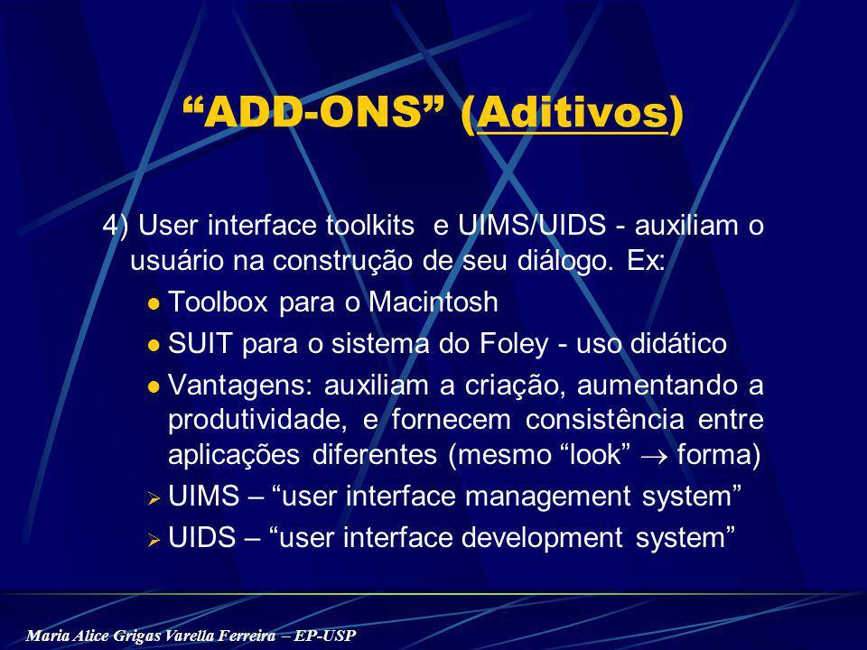Maria Alice Grigas Varella Ferreira – EP-USP ADD-ONS (Aditivos) 4) User interface toolkits e UIMS/UIDS - auxiliam o usuário na construção de seu diálogo.