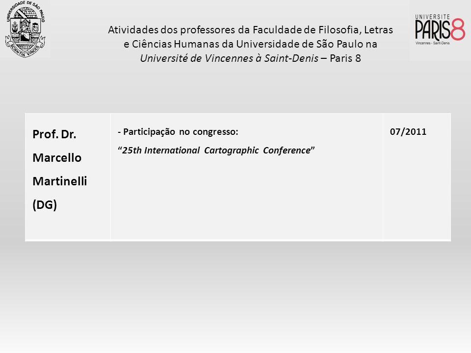 Prof. Dr. Marcello Martinelli (DG) - Participação no congresso: 25th International Cartographic Conference 07/2011 Atividades dos professores da Facul