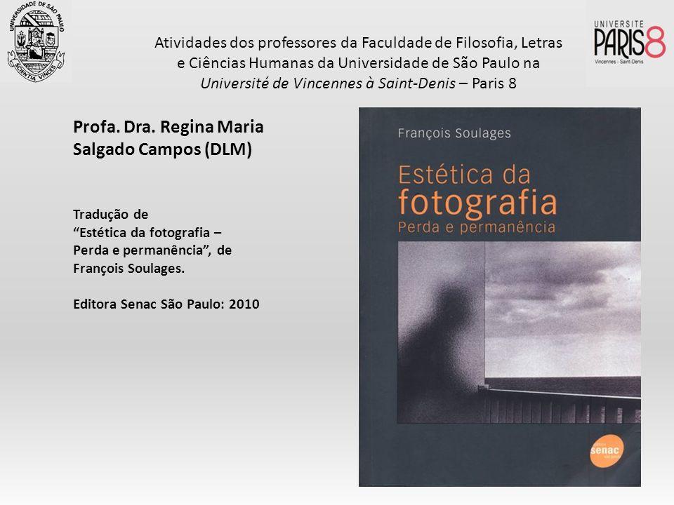 Profa. Dra. Regina Maria Salgado Campos (DLM) Tradução de Estética da fotografia – Perda e permanência, de François Soulages. Editora Senac São Paulo: