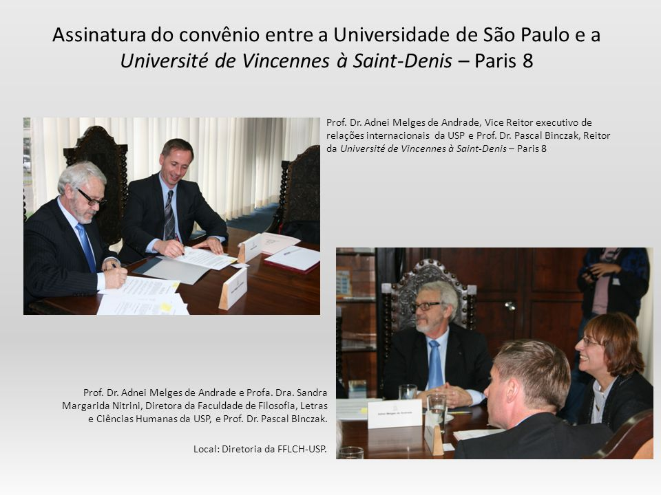 Assinatura do convênio entre a Universidade de São Paulo e a Université de Vincennes à Saint-Denis – Paris 8 Prof. Dr. Adnei Melges de Andrade, Vice R