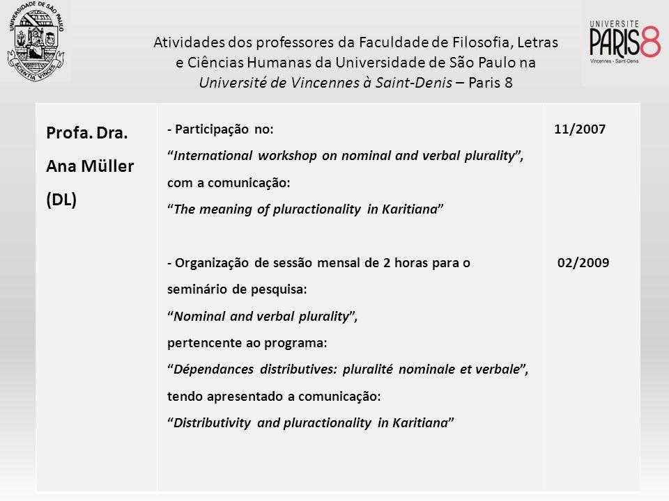 Profa. Dra. Ana Müller (DL) - Participação no: International workshop on nominal and verbal plurality, com a comunicação: The meaning of pluractionali