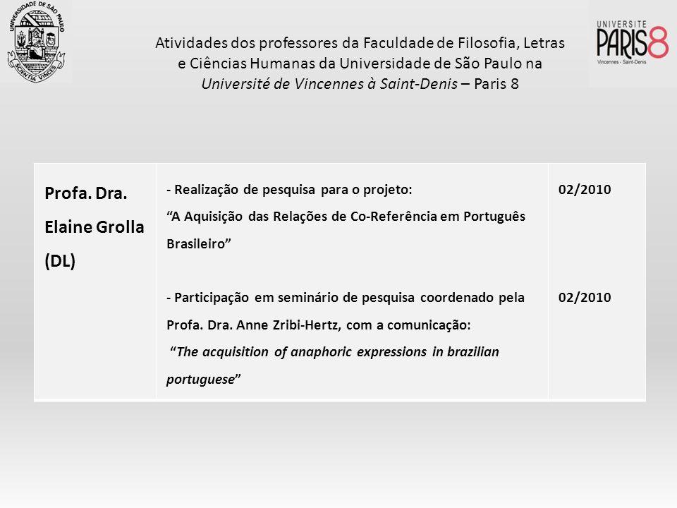 Profa. Dra. Elaine Grolla (DL) - Realização de pesquisa para o projeto: A Aquisição das Relações de Co-Referência em Português Brasileiro - Participaç