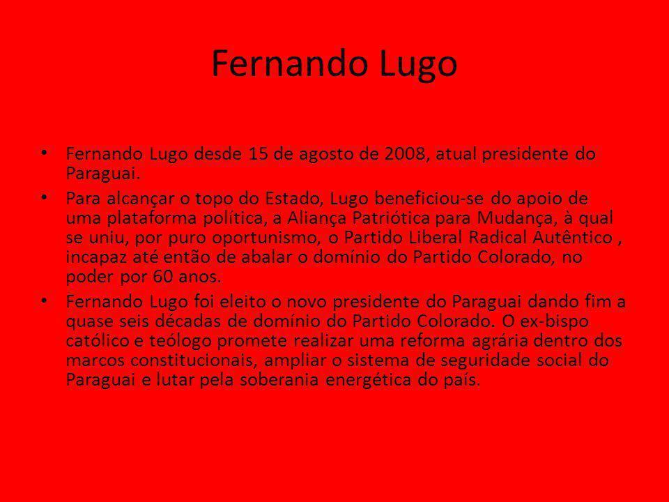 Fernando Lugo Fernando Lugo desde 15 de agosto de 2008, atual presidente do Paraguai.