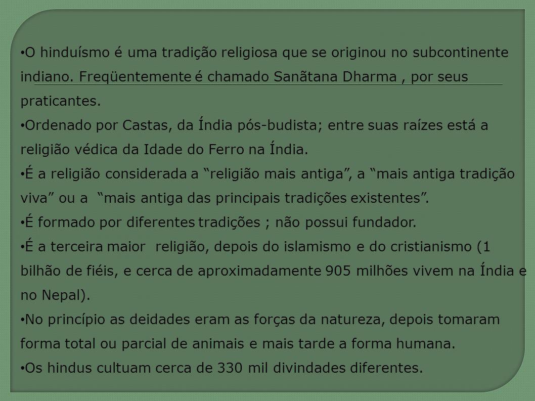 O hinduísmo é uma tradição religiosa que se originou no subcontinente indiano. Freqüentemente é chamado Sanãtana Dharma, por seus praticantes. Ordenad
