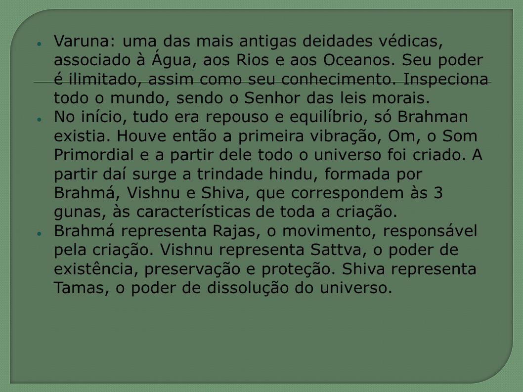 Varuna: uma das mais antigas deidades védicas, associado à Água, aos Rios e aos Oceanos. Seu poder é ilimitado, assim como seu conhecimento. Inspecion