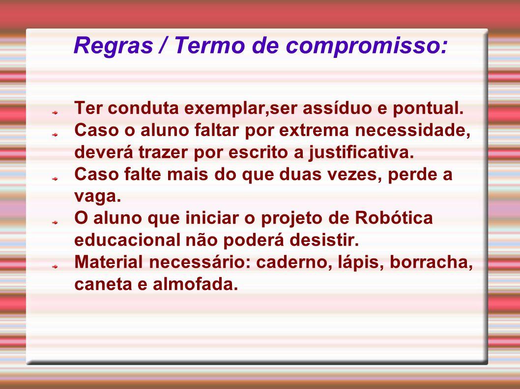 Regras / Termo de compromisso: Ter conduta exemplar,ser assíduo e pontual. Caso o aluno faltar por extrema necessidade, deverá trazer por escrito a ju