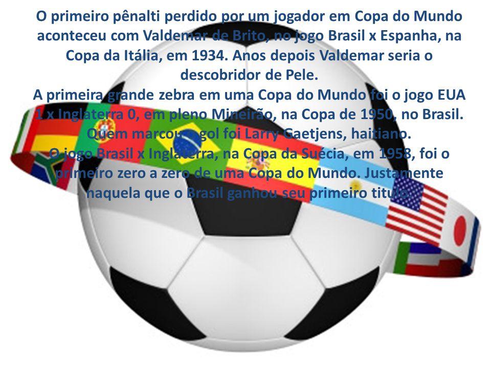 O primeiro pênalti perdido por um jogador em Copa do Mundo aconteceu com Valdemar de Brito, no jogo Brasil x Espanha, na Copa da Itália, em 1934.
